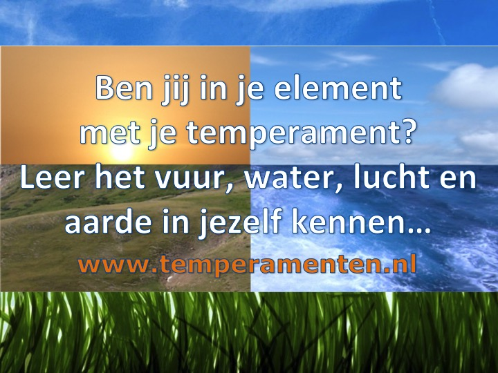 Ben je in je element met je temperament? Leer het vuur, water, lucht en aarde in jezelf kennen...